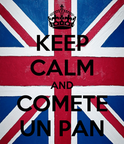 Poster: KEEP CALM AND COMETE UN PAN