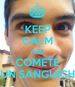 Poster: KEEP CALM AND COMETE UN SANGUICH