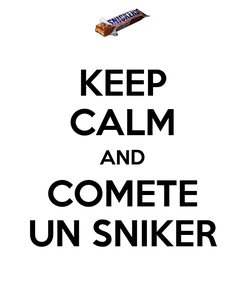 Poster: KEEP CALM AND COMETE UN SNIKER