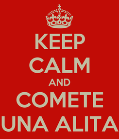 Poster: KEEP CALM AND COMETE UNA ALITA