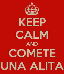 Poster: KEEP CALM AND COMETE UNA ALITA