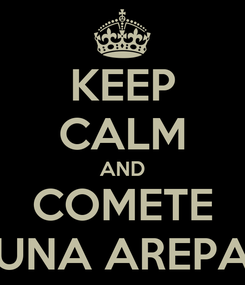 Poster: KEEP CALM AND COMETE UNA AREPA