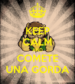 Poster: KEEP CALM AND COMETE UNA GORDA