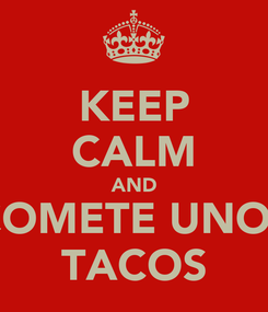 Poster: KEEP CALM AND COMETE UNOS TACOS