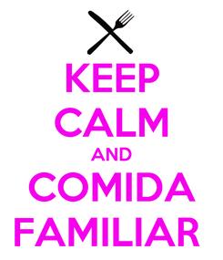 Poster: KEEP CALM AND COMIDA FAMILIAR