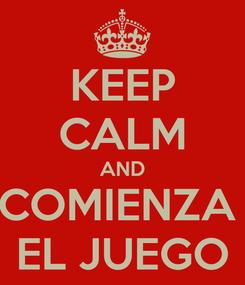 Poster: KEEP CALM AND COMIENZA  EL JUEGO