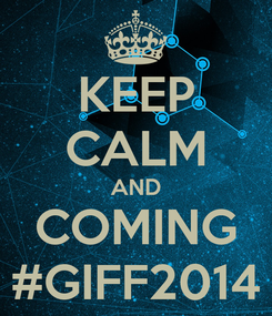 Poster: KEEP CALM AND COMING #GIFF2014