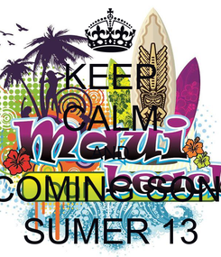 Poster: KEEP CALM AND COMING SON  SUMER 13