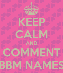 Poster: KEEP CALM AND COMMENT BBM NAMES