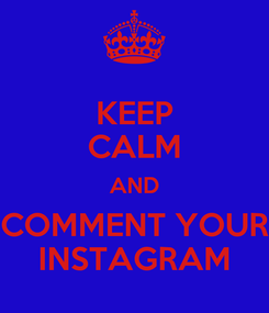 Poster: KEEP CALM AND COMMENT YOUR INSTAGRAM