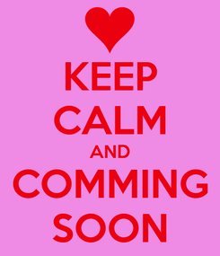Poster: KEEP CALM AND COMMING SOON