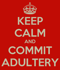 Poster: KEEP CALM AND COMMIT ADULTERY