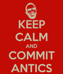Poster: KEEP CALM AND COMMIT ANTICS