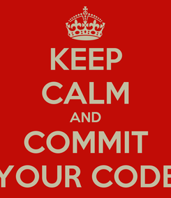 Poster: KEEP CALM AND COMMIT YOUR CODE