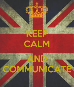 Poster: KEEP CALM  AND COMMUNICATE