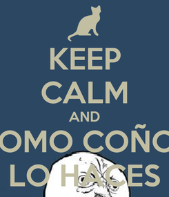 Poster: KEEP CALM AND COMO COÑOS LO HACES