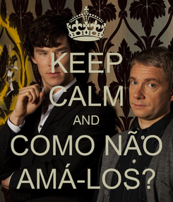 Poster: KEEP CALM AND COMO NÃO AMÁ-LOS?