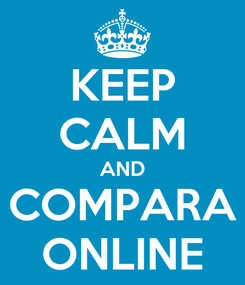 Poster: KEEP CALM AND COMPARA ONLINE
