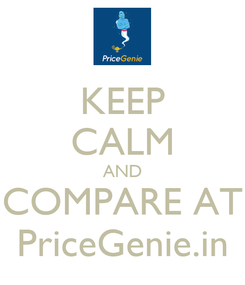 Poster: KEEP CALM AND COMPARE AT PriceGenie.in