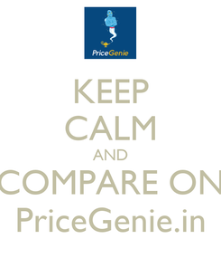 Poster: KEEP CALM AND COMPARE ON PriceGenie.in