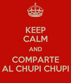 Poster: KEEP CALM AND COMPARTE AL CHUPI CHUPI