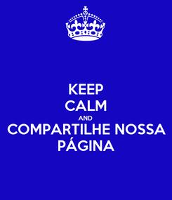 Poster: KEEP CALM AND COMPARTILHE NOSSA PÁGINA