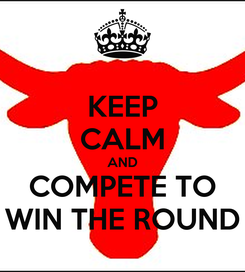 Poster: KEEP CALM AND COMPETE TO WIN THE ROUND