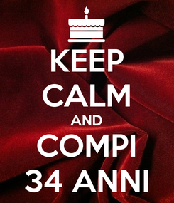Poster: KEEP CALM AND COMPI 34 ANNI