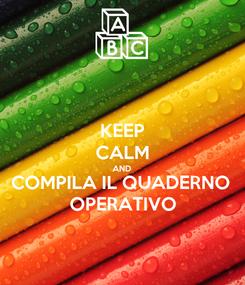Poster: KEEP CALM AND COMPILA IL QUADERNO  OPERATIVO
