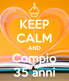 Poster: KEEP CALM AND Compio 35 anni