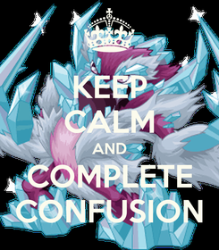 Poster: KEEP CALM AND COMPLETE CONFUSION