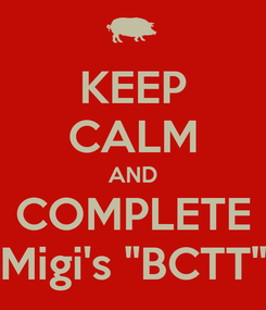 "Poster: KEEP CALM AND COMPLETE Migi's ""BCTT"""