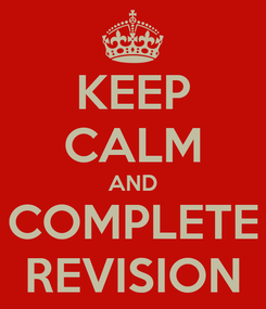 Poster: KEEP CALM AND COMPLETE REVISION