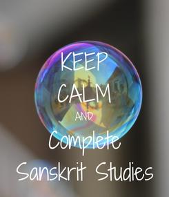 Poster: KEEP CALM AND Complete Sanskrit Studies