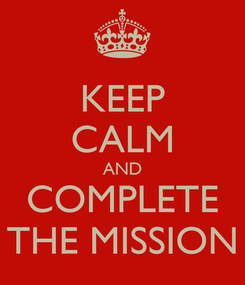Poster: KEEP CALM AND COMPLETE THE MISSION
