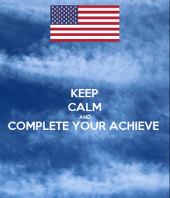 Poster: KEEP CALM AND COMPLETE YOUR ACHIEVE