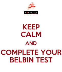 Poster: KEEP CALM AND COMPLETE YOUR BELBIN TEST