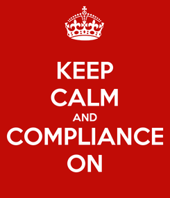 Poster: KEEP CALM AND COMPLIANCE ON