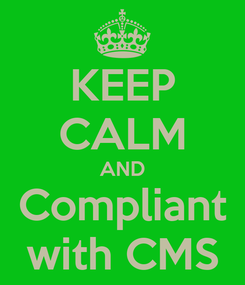 Poster: KEEP CALM AND Compliant with CMS