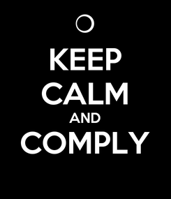 Poster: KEEP CALM AND COMPLY