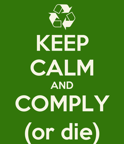 Poster: KEEP CALM AND COMPLY (or die)