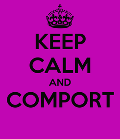 Poster: KEEP CALM AND COMPORT