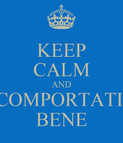 Poster: KEEP CALM AND COMPORTATI  BENE