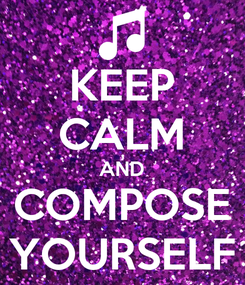 Poster: KEEP CALM AND COMPOSE YOURSELF
