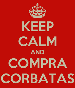 Poster: KEEP CALM AND COMPRA CORBATAS