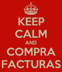 Poster: KEEP CALM AND COMPRA FACTURAS