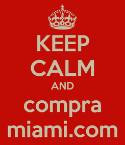 Poster: KEEP CALM AND compra miami.com