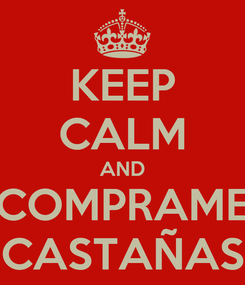 Poster: KEEP CALM AND COMPRAME CASTAÑAS