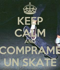 Poster: KEEP CALM AND COMPRAME UN SKATE