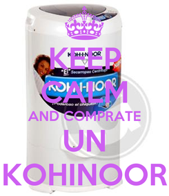Poster: KEEP CALM AND COMPRATE UN KOHINOOR